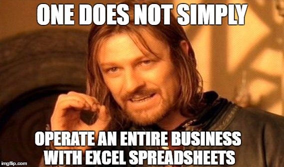 One does not simply operate an entire business with Excel spreadsheet