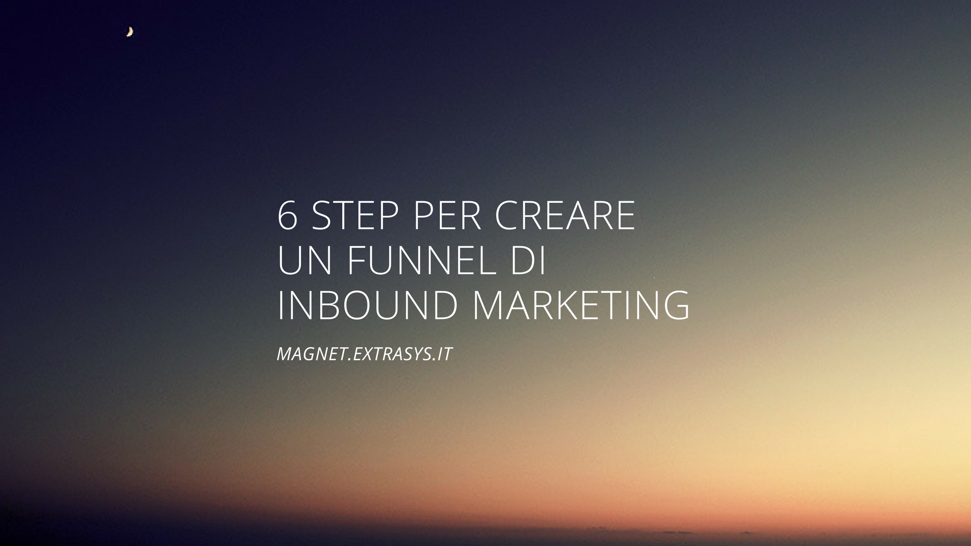 6 step per creare un Inbound Marketing Funnel di successo!